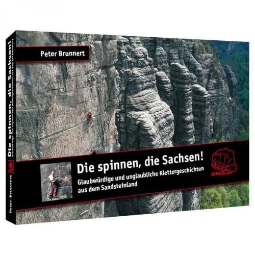 Die spinnen, die Sachsen! Klettergeschichten aus dem Sandsteinland
